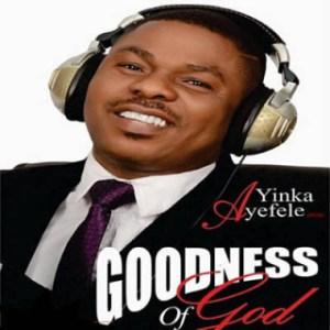 Yinka Ayefele - Goodness of God